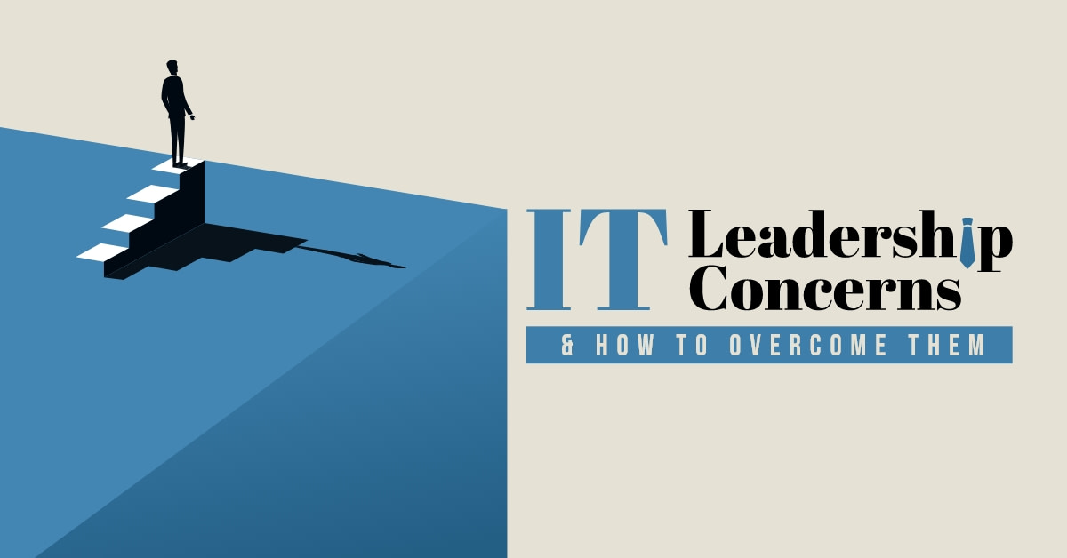 IT Leadership Concerns & How to Overcome Them